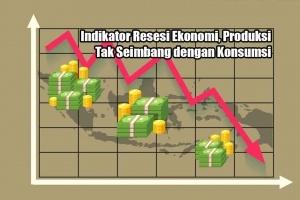 Indikator Resesi Ekonomi, Produksi Tak Seimbang dengan Konsumsi