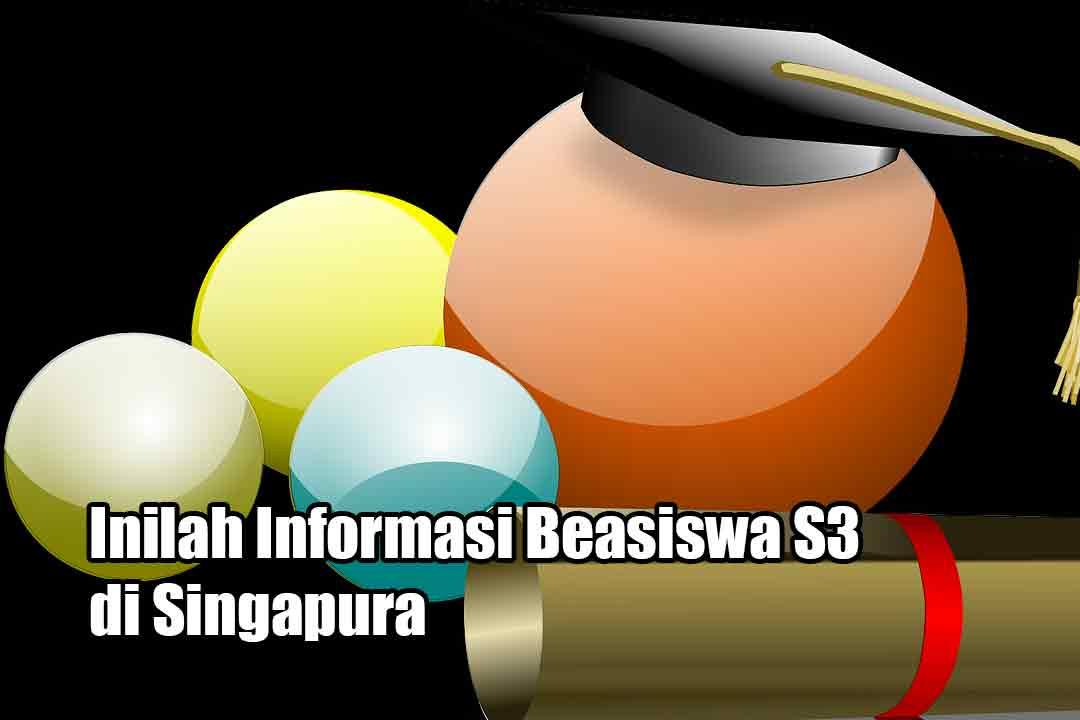Inilah Informasi Beasiswa S3 di Singapura