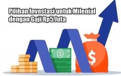 Pilihan Investasi untuk Milenial dengan Gaji Rp5 Juta