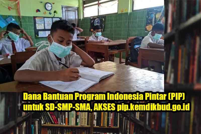 Dana Bantuan Program Indonesia Pintar (PIP) untuk SD-SMP-SMA, AKSES pip.kemdikbud.go.id
