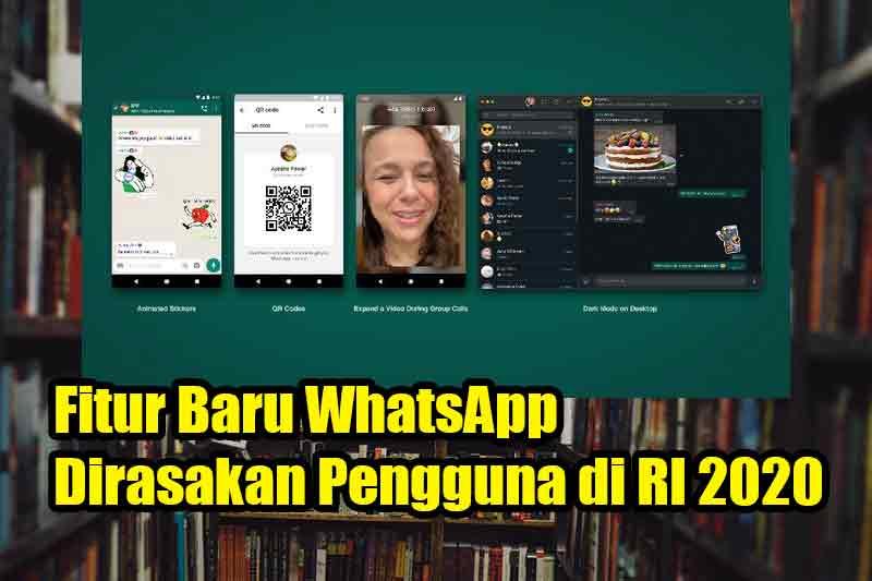 Fitur Baru WhatsApp Dirasakan Pengguna di RI 2020