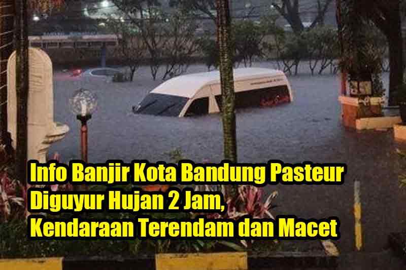 Info Banjir Kota Bandung Pasteur Diguyur Hujan 2 Jam, Kendaraan Terendam dan Macet