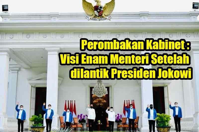 Perombakan Kabinet : Visi Enam Menteri Setelah dilantik Presiden Jokowi