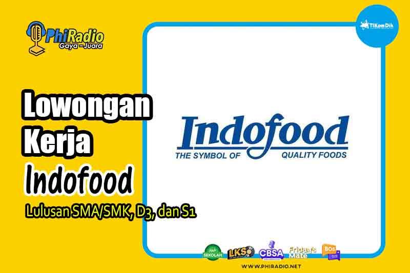 Info Lowongan Kerja di Indofood bagi Lulusan SMA/SMK, D3, dan S1